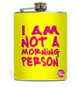 Nutcase 207 ML I Am Not A Morning Person ! Hip Flask