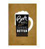 Seven Rays Paper 12 x 1 x 18 Inch Beer Makes Everything Better Unframed Poster