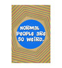 Seven Rays Paper 12 x 1 x 18 Inch Normal People Are So Weird Unframed Poster