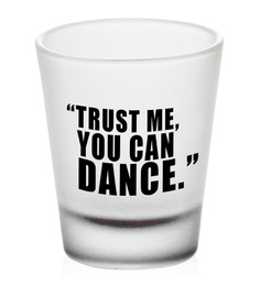 Stybuzz Trust Me You Can Dance Vodka Frosted 60 ML Shot Glass - Set of 6