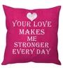 Stybuzz Pink Poly Silk 16 x 16 Inch Your Love Makes Me Stronger Cushion Cover